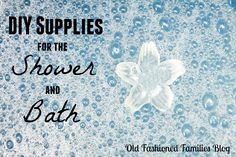 DIY Supplies for the Shower and Bath | Old Fashioned Families