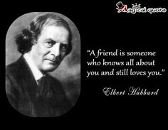 #ElbertHubbard - A #friend is someone who knows all about... #quotes