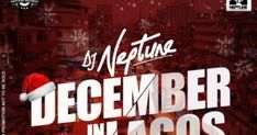 Neptune Records / Entertainment presents the yearly #DecemberInLagos mixtape hosted by the baddest international Disc Jockey DJ Neptune. This is 5th volume of the #DecemberInLagos mix and it is well spiced with all your favourite afrobeat songs of the year 2017.  Download sit back and enjoy the mix and from all of us at Neptune Entertainment we wish you all a Merry Christmas and a Happy New Year.  Download Now