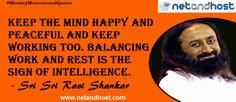 NetAndHost - Web & Cloud Hosting Company #MondayMotivationalQuotes #SuccessQuotes #MondayMorningQuotes Keep the mind happy and peaceful and keep working too. Balancing work and rest is the sign of intelligence. - Sri Sri Ravi Shankar