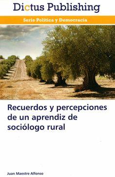 Recuerdos y percepciones de un aprendiz de sociólogo rural / Juan Maestre Alfonso. -  Saarbrücken (Alemania) : Dictus Publishing, 2013