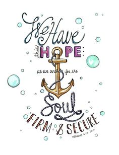 """Hebrews 6:19 """" Which hope we have as an anchor of the soul, both sure and stedfast, and which entereth into that within the veil;"""
