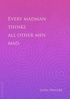 Every madman thinks all other men mad.   – #madness #others http://quotemirror.com/s/j477t