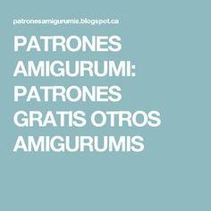 PATRONES AMIGURUMI: PATRONES GRATIS OTROS AMIGURUMIS