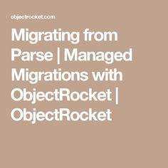 Migrating from Parse | Managed Migrations with ObjectRocket | ObjectRocket
