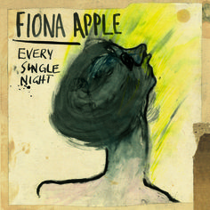 Fiona Apple - Every Single Night.  My new fav. Song.