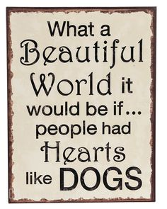 GANZ Everyday Gifts Plaque - What a Beautiful World it Would be if... People had Hearts Like Dogs Hooks for hanging. Plaque Sign MPN: ER31125 SIZE: 10 3/8 in W. x 13 3/4 in H Material: Iron Beautiful Dog Quotes, Animal Quotes, Iron Wall Decor, Puppy Love, Dog Love, Dog Days, What A Beautiful World, Creative Resume Templates, Resume Writing Tips