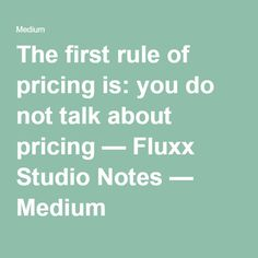 The first rule of pricing is: you do not talk about pricing — Fluxx Studio Notes — Medium