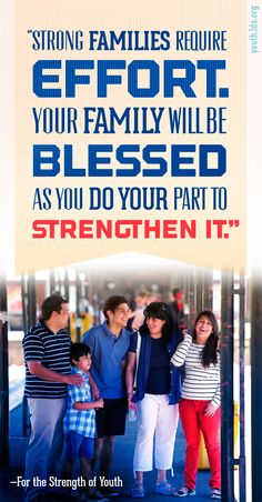 """""""Strong families require effort. Your family will be blessed as you do your part to strengthen it."""" —For the Strength of Youth"""
