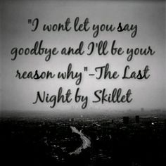 skillet the last night - Love Songs Lyrics, Song Lyric Quotes, Music Quotes, Music Lyrics, Skillet Quotes, Skillet Lyrics, Band Quotes, Me Quotes, Nights Lyrics