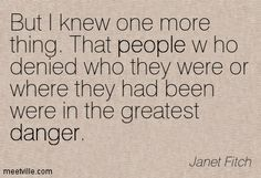 "...the people who denied who they were or where they had been were in the greatest danger"" ~ Janet Fitch"