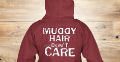 Muddin' hoodie! Muddy Hair don't care! Love this for the mud bogs