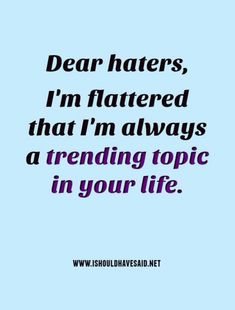 Insulting Quotes For Haters, Hater Quotes Funny, Haters Funny, Hate You Quotes, Jealousy Quotes, Quotes About Haters, Bitch Quotes, Sassy Quotes, Badass Quotes