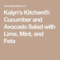 Kalyn's Kitchen®: Cucumber and Avocado Salad with Lime, Mint, and Feta