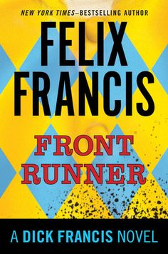 FRONT RUNNER by Felix Francis -- Jefferson Hinkley is back in the newest Dick Francis thriller by the New York Times–bestselling author of Damage.