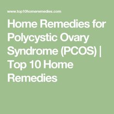 Home Remedies for Polycystic Ovary Syndrome (PCOS) | Top 10 Home Remedies