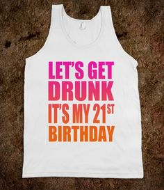 LET'S GET DRUNK IT'S MY 21ST BIRTHDAY - Underline Designs - Skreened T-shirts, Organic Shirts, Hoodies, Kids Tees, Baby One-Pieces and Tote Bags Custom T-Shirts, Organic Shirts, Hoodies, Novelty Gifts, Kids Apparel, Baby One-Pieces | Skreened - Ethical Custom Apparel