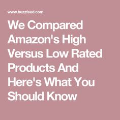 We Compared Amazon's High Versus Low Rated Products And Here's What You Should Know