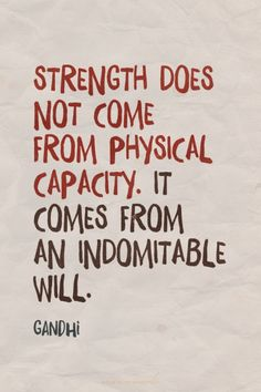 Strength does not come from physical capacity. It comes from an indomitable will. - Gandhi | Eva made this with Spoken.ly