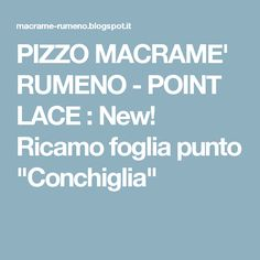 """PIZZO MACRAME' RUMENO - POINT LACE : New! Ricamo foglia punto """"Conchiglia"""""""