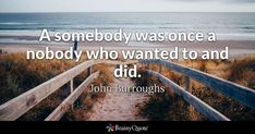 A somebody was once a nobody who wanted to and did. - John Burroughs #brainyquote #QOTD #somebody #wisdom Network Marketing Quotes, Jesus Funny, Oscar Wilde Quotes, John Ruskin, Brainy Quotes, Scrapbook Quotes, Motivational Images, Inspirational Quotes, Today Quotes