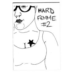 DESCRIPTION: Hard Femme is a perzine I made about identifying as a hard femme - or basically, being queer, tough, poor, working class, fat and femme. This issue contains writings/illustrations about non-monogamy/dating, hair, clothes, money, shit jobs, exercise and self care. It also has some super rad submissions from other hard femmes! AUTHOR: Kirsty  YEAR: 2014  SPECIFICS: A5