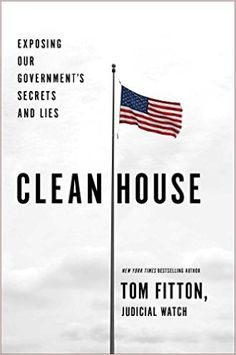 Clean House: Exposing Our Government's Secrets and Lies: Tom Fitton: 9781501137044: Amazon.com: Books
