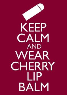 cherry chapstick :) Long before Katy Perry made it cool