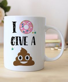 I totally need this cup  Look what I found on #zulily! 'I Donut Give a Crap' Ceramic Mug by Hey Shabby Me #zulilyfinds