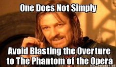 I love the overture to The Phantom of the Opera! I can play it on the piano, so can my bf, but he plays tuba.....