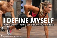 Don't let your genetics or family history dictate your future. You are in charge of your health & fitness today. I define myself not my excuse, not my genetics, not my old habits .