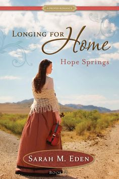 Hope Springs: Longing for Home, Book 2 by Sarah M. Eden