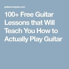 100+ Free Guitar Lessons that Will Teach You How to Actually Play Guitar