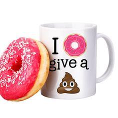 Coffee Mug I Donut Give a Sht Poop Emoji Mug Funny by FoxyMug