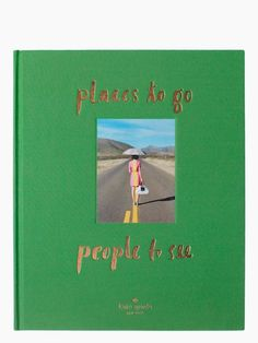 Kate Spade's new book, Places To Go, People To See, is out October 16th! it looks a-m-a-z-i-n-g.