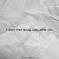 I don't fear being lost...with you.         http://www.diveinsidemymind.com/2016/03/with-you.html