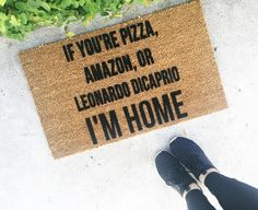 "As seen on Instagram! ""If you're pizza, amazon, or Leonardo Dicaprio, I'm home"" Doormat, Doormats, Funny Doormats, Leonardo Dicaprio, Pizza, by ShopJosieB on Etsy https://www.etsy.com/listing/281136174/as-seen-on-instagram-if-youre-pizza"