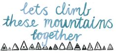 lets climb these mountains together