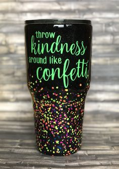 15807cfcaec Neon and Black Throw Kindness around like Confetti Chunky Glitter Tumbler