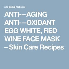 ANTI-‐AGING ANTI-‐OXIDANT EGG WHITE, RED WINE FACE MASK – Skin Care Recipes Melon Benefits, Face Mask Ingredients, Clean Face, Egg Whites, Diy Skin Care, Red Wine, Anti Aging, Recipes, Recipies