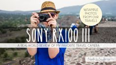 Sony RX100 III Review: Why It's the Best Travel Camera I've Ever Had (and Why I Sold My a6000 to Buy It)