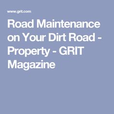 Road Maintenance on Your Dirt Road - Property - GRIT Magazine