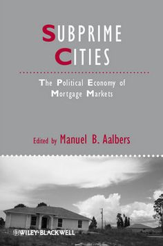Subprime cities : the political economy of mortgage markets / Manuel B. Aalbers (2012)