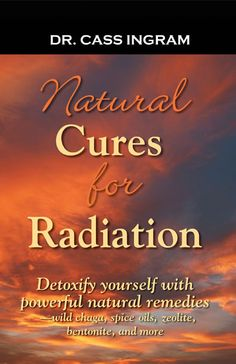 Find out the real story about radiation toxicity from Fukushima in the air, food, and water and how it will impact every living being on earth. Plus, learn the real danger of medical radiation and how to remove it. Natural Cures for Radiation by Dr. Cass Ingram