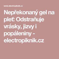 Nepřekonaný gel na pleť: Odstraňuje vrásky, jizvy i popáleniny - electropiknik.cz