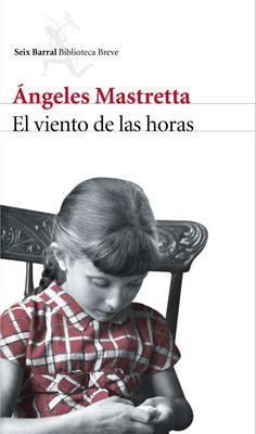 Mastretta, Ángeles. El Viento de las horas. Barcelona : Seix Barral, 2016 All Locations, Books To Read, Art Pieces, Reading, Movie Posters, Inevitable, Barcelona, World, Fiction Books