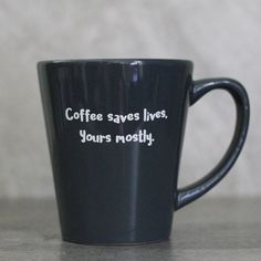 Coffee Saves Lives. Yours Mostly. Funny Coffee Mug