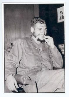 Che Guevara. There are so many photos of him laughing; Fidel too.