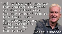 """""""And no important endeavour that required innovation was done without risk. You have to be willing to take those risks. … In whatever you are doing, failure is an option. But fear is not."""" — James …"""