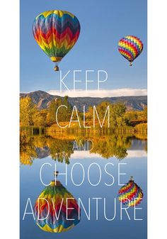 Keep Calm and choose adventure / created with Keep Calm and Carry On for iOS #keepcalm #hotairballoons #adventure .